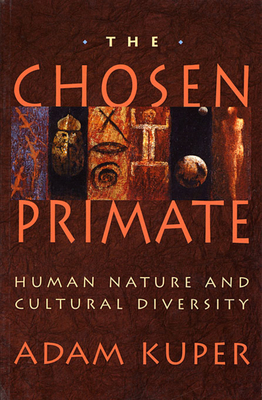 The Chosen Primate: Human Nature and Cultural Diversity - Kuper, Adam