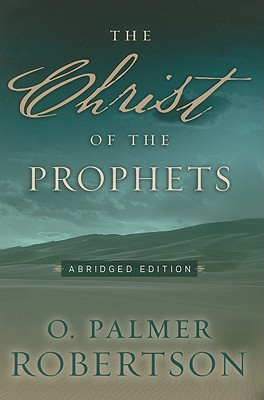 The Christ of the Prophets - Robertson, O Palmer