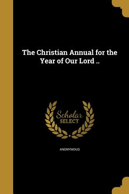 The Christian Annual for the Year of Our Lord .. - Anonymous (Creator)