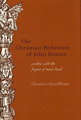 The Christian Hebraism of John Donne: Written with the Fingers of Man's Hand - Goodblatt, Chanita
