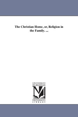 The Christian Home, Or, Religion in the Family. ... - Collier, Joseph Avery
