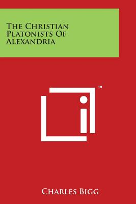 The Christian Platonists of Alexandria - Bigg, Charles