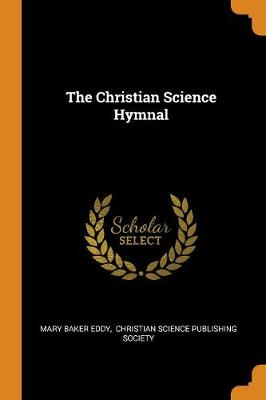 The Christian Science Hymnal - Eddy, Mary Baker, and Christian Science Publishing Society (Creator)