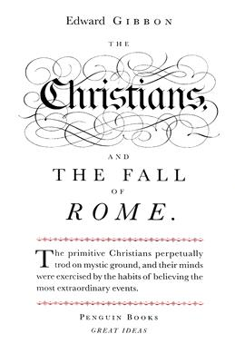 The Christians and the Fall of Rome - Gibbon, Edward