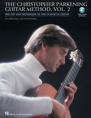 The Christopher Parkening Guitar Method, Vol. 2: The Art and Technique of the Classical Guitar - Parkening, Christopher, and Brandon, David