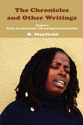 The Chronicles and Other Writings: Chapter 3 Death, Transformation, Life and Spiritual Restoration - Mayfield, B