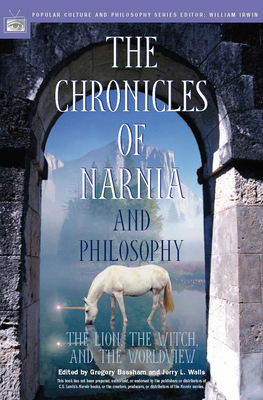 The Chronicles of Narnia and Philosophy: The Lion, the Witch, and the Worldview - Bassham, Gregory (Editor)