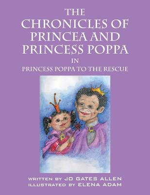 The Chronicles of Princea and Princess Poppa: Princess Poppa to the Rescue - Allen, Jo Gates