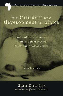 The Church and Development in Africa, Second Edition - Ilo, Stan Chu, and Henriot, Pete (Foreword by)