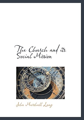 The Church and Its Social Mission - Lang, John Marshall