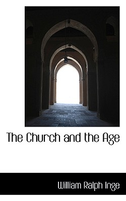 The Church and the Age - Inge, William Ralph