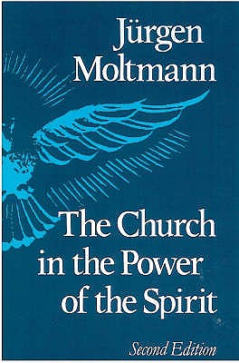 The Church in the Power of the Spirit - Moltmann, Jurgen