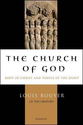 The Church of God: Body of Christ and Temple of the Holy Spirit - Bouyer, Louis