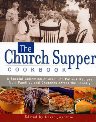 The Church Supper Cookbook: A Special Collection of Over 375 Potluck Recipes from Families and Churches Across the Country - Joachim, David (Editor)
