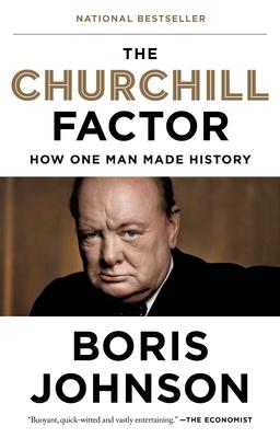 The Churchill Factor: How One Man Made History - Johnson, Boris