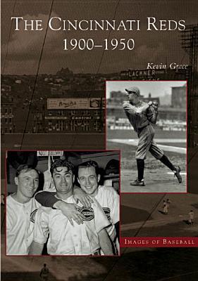 The Cincinnati Reds:: 1900-1950 - Grace, Kevin