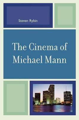 The Cinema of Michael Mann - Rybin, Steven