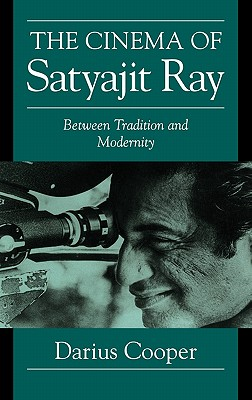 The Cinema of Satyajit Ray: Between Tradition and Modernity - Cooper, Darius, and Rothman, William (Editor), and Andrew, Dudley (Editor)