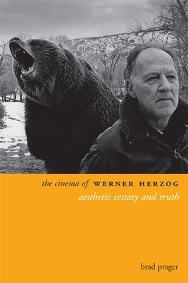 The Cinema of Werner Herzog: Aesthetic Ecstasy and Truth - Prager, Brad
