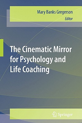 The Cinematic Mirror for Psychology and Life Coaching - Gregerson, Mary Banks (Editor)