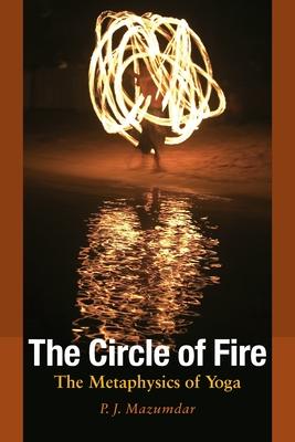 The Circle of Fire: The Metaphysics of Yoga - Mazumdar, Palash