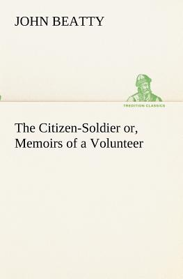 The Citizen-Soldier Or, Memoirs of a Volunteer - Beatty, John