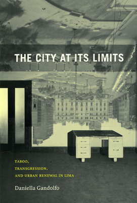 The City at Its Limits: Taboo, Transgression, and Urban Renewal in Lima - Gandolfo, Daniella