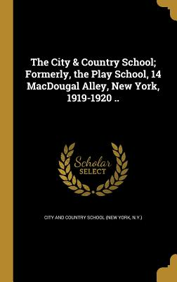 The City & Country School; Formerly, the Play School, 14 Macdougal Alley, New York, 1919-1920 .. - City and Country School (New York, N y ) (Creator)