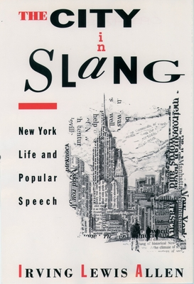 The City in Slang: New York Life and Popular Speech - Allen, Irving Lewis