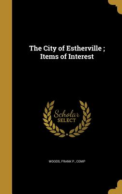 The City of Estherville; Items of Interest - Woods, Frank P Comp (Creator)