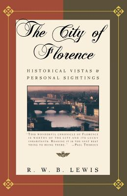 The City of Florence: Historical Vistas and Personal Sightings - Lewis, R W B, Professor