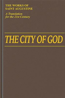 The City of God: Works of St Augustine, a Translation for the 21st Century: Books v. 6: Books 1 -10 - Augustine, Edmund, and Ramsey, Boniface (Editor), and Babcock, William (Translated by)