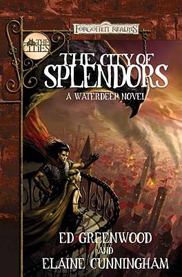 The City of Splendors: A Waterdeep Novel - Greenwood, Ed, and Cunningham, Elaine