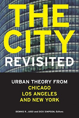 The City, Revisited: Urban Theory from Chicago, Los Angeles, and New York - Judd, Dennis R, Professor (Editor)
