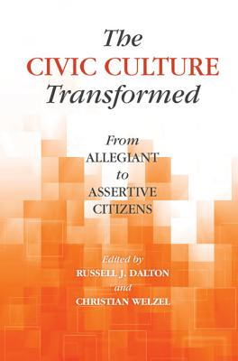The Civic Culture Transformed: From Allegiant to Assertive Citizens - Dalton, Russell J (Editor)