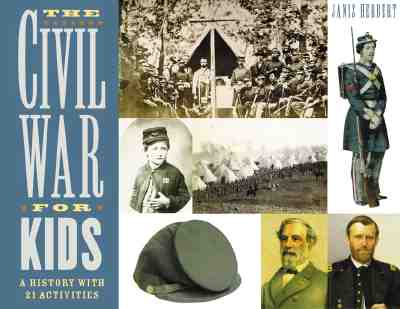 The Civil War for Kids: A History with 21 Activities - Herbert, Janis