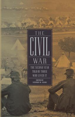 The Civil War: The Second Year Told by Those Who Lived It - Sears, Stephen W (Editor)