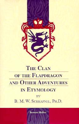 The Clan of the Flapdragon and Other Adventures in Etymology - McKee, Richard