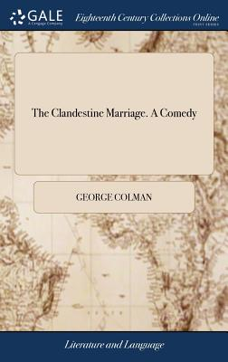 The Clandestine Marriage. a Comedy - Colman, George