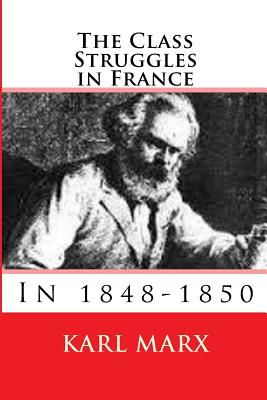 The Class Struggles in France: 1848-1850 - Marx, Karl