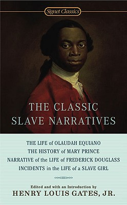 The Classic Slave Narratives - Various, and Gates, Henry Louis, Jr. (Editor), and Gates, Jr (Introduction by)