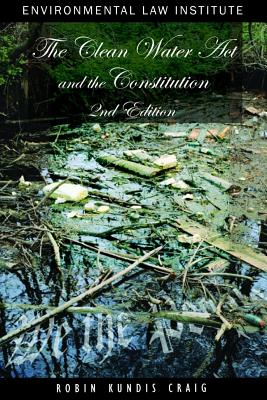 The Clean Water Act and the Constitution: Legal Structure and the Public's Right to a Clean and Healthy Environment - Craig, Robin Kundis