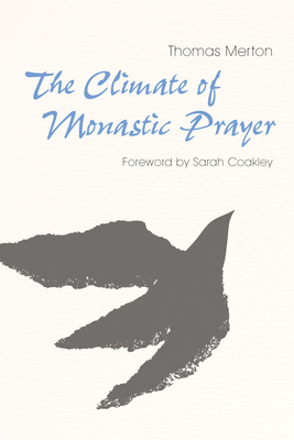 The Climate of Monastic Prayer - Merton, Thomas, and Coakley, Sarah (Foreword by)