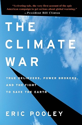 The Climate War: True Believers, Power Brokers, and the Fight to Save the Earth - Pooley, Eric