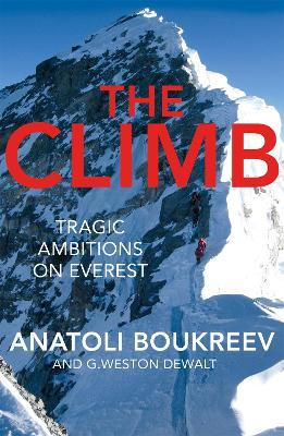 The Climb: Tragic Ambitions on Everest - Boukreev, Anatoli, and DeWalt, G. Weston
