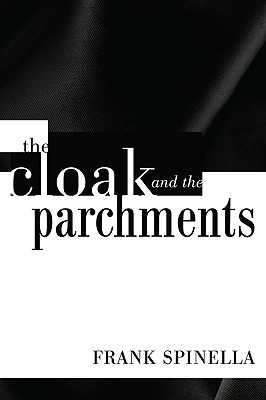 The Cloak and the Parchments - Spinella, Frank