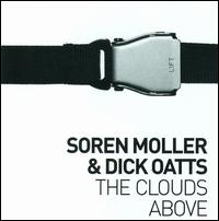 The Clouds Above - Soren Moller/Dick Oatts