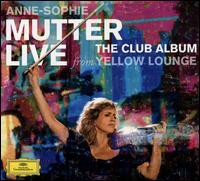 The Club Album: Live from Yellow Lounge - Anne-Sophie Mutter (violin); Lambert Orkis (piano); Mahan Esfahani (harpsichord); Mutter's Virtuosi; Nancy Zhou (violin);...