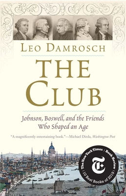 The Club: Johnson, Boswell, and the Friends Who Shaped an Age - Damrosch, Leo