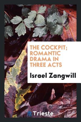 The Cockpit; Romantic Drama in Three Acts - Zangwill, Israel
